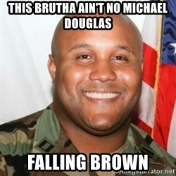 Christopher Dorner - This brutha ain't no Michael Douglas Falling Brown