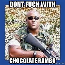 chocolate rambo - dont fuck with chocolate rambo
