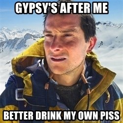 Kai mountain climber - gypsy's after me better drink my own piss