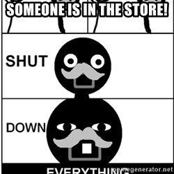 Shut Down Everything - SOMEONE IS IN THE STORE! .
