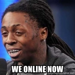 we president now -  we online now