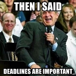 Laughing Bush - then i said deadlines are important