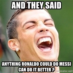 Cristiano Ronaldo Laughing - And they said ANYTHING RONALDO COULD DO MESSI CAN DO IT BETTER ?
