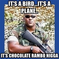 chocolate rambo - It's a biRd...it's a plane.. It's chocolate Rambo Nigga