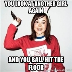 Crazy Girlfriend Ellen - YOU LOOK AT ANOTHER GIRL AGAIN  AND YOU BALL HIT THE FLOOR