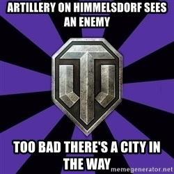 World of Tanks - Artillery on Himmelsdorf sees an enemy too bad there's a city in the way