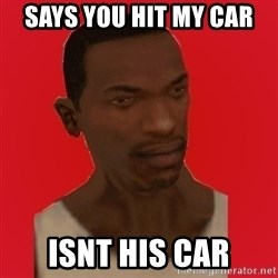 carl johnson - SAYS YOU HIT MY CAR ISNT HIS CAR