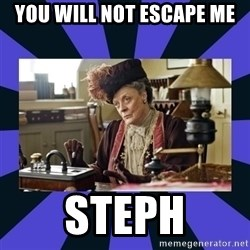 Maggie Smith being a boss - YOU WILL NOT ESCAPE ME STEPH