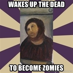 Retouched Ecce Homo - wakes up the dead to become zomies