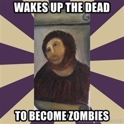 Retouched Ecce Homo - Wakes up the dead To become zombies