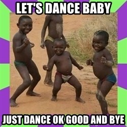 african kids dancing - LET'S DANCE BABY JUST DANCE OK GOOD AND BYE