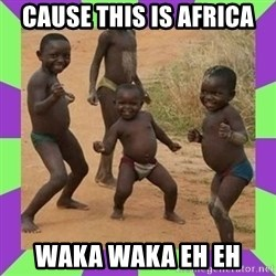 african kids dancing - CAUSE THIS IS AFRICA WAKA WAKA EH EH
