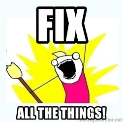 All the things - FIX ALL THE THINGS!