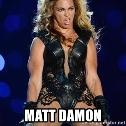 Beyonce SuperBowl face -  MATT DAMON