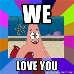 i love you - We love you