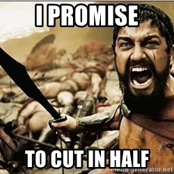sparta - I PROMISE TO CUT IN HALF