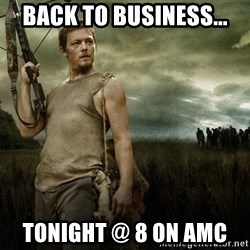 Daryl Dixon - Back to business... Tonight @ 8 on AMC