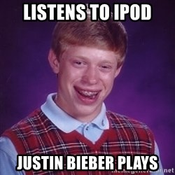 Bad Luck Brian - listens to ipod justin bieber plays