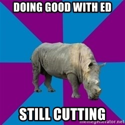 Recovery Rhino - doing good with ed still cutting