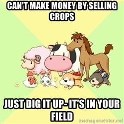 Harvest Moon - can't make money by selling crops just dig it up- it's in your field