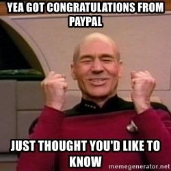 Jean Luc Picard Full of Win - No Text - yea got congratulations from paypal Just thought you'd like to know