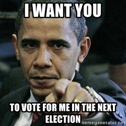 Pissed Off Barack Obama - i want you to vote for me in the next election