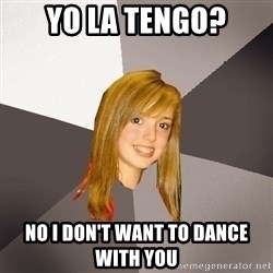 Musically Oblivious 8th Grader - yo la tengo? no i don't want to dance with you