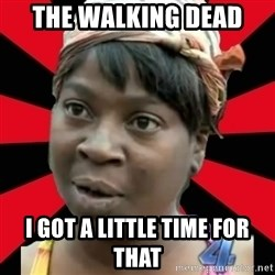 I GOTTA LITTLE TIME  - the walking dead I got a little time for that