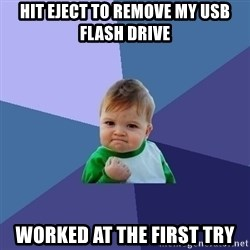 Success Kid - hit eject to remove my usb flash drive worked at the first try