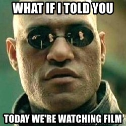 What if I told you / Matrix Morpheus - what if i told you today we're watching film
