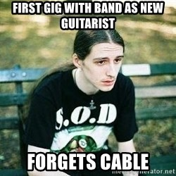 depressed metalhead - First gig with band as new guitarist Forgets Cable