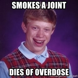 Bad Luck Brian - smokes a joint dies of overdose