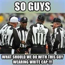 NFL Ref Meeting - So guys what should we do with this guy wearing white cap !!!