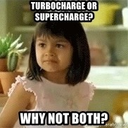 old el paso girl - Turbocharge or Supercharge? Why not both?