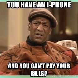 Bill Cosby WTF? - you have an I-phone and you can't pay your bills?
