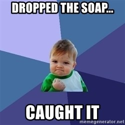 Success Kid - Dropped the soap... caught it
