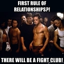 Fight Club Rules - first rule of relationships?! there will be a fight club!