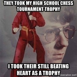 PTSD Karate Kyle - They took my High School chess Tournament trophy I took their still beating heart as a trophy