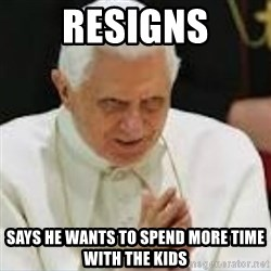 Pedo Pope - ReSIGNS SAYS HE WANTS TO SPEND MORE TIME WITH THE KIDS