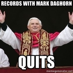 Pope Benedict - records wITH MARK DAGHORN QUITS