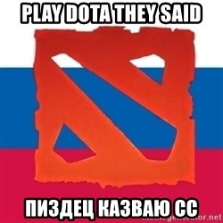 Dota2 Russian - PLAY DOTA THEY SAID ПИЗДЕЦ КАЗВАЮ СС
