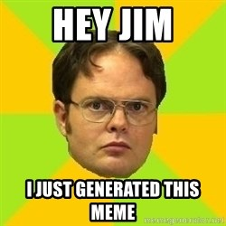 Courage Dwight - hey jim i just generated this meme