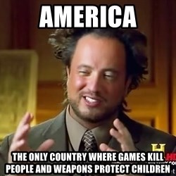 Ancient Aliens - America The Only Country Where Games kill people and weapons protect children