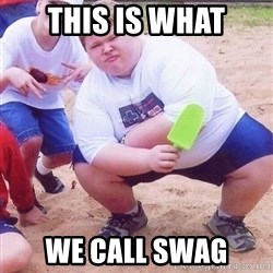 American Fat Kid - THIS IS WHAT WE CALL SWAG