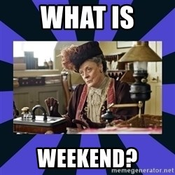 Maggie Smith being a boss - what is weekend?