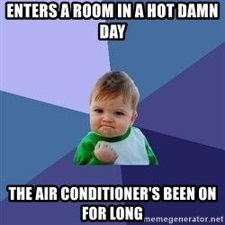 Success Kid - enters a room in a hot damn day the air conditioner's been on for long