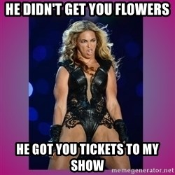 Ugly Beyonce - He didn't get you flowers He got you tickets to my show
