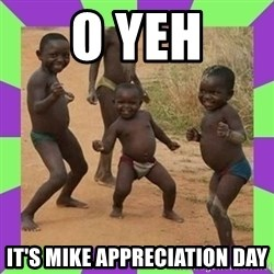 african kids dancing - O YEH It's Mike APPRECIATION DAY