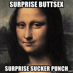the mona lisa  - surprise buttsex surprise sucker punch