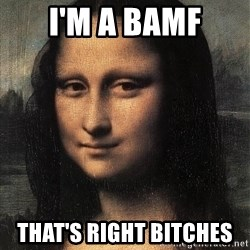 the mona lisa  - i'm a bamf that's right bitches